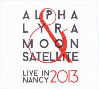 Live in Nancy 2013 (Alpha Lyra & Moon Satellite) Groove Unlimited